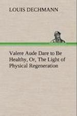 Valere Aude Dare to Be Healthy, Or, the Light of Physical Regeneration af Louis Dechmann