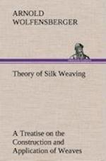 Theory of Silk Weaving a Treatise on the Construction and Application of Weaves, and the Decomposition and Calculation of Broad and Narrow, Plain, Nov af Arnold Wolfensberger