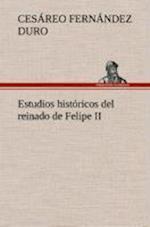 Estudios Historicos del Reinado de Felipe II