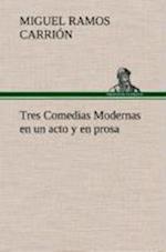 Tres Comedias Modernas En Un Acto y En Prosa af Miguel Ramos Carrion