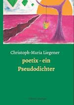 Poetix - Ein Pseudodichter af Christoph-Maria Liegener
