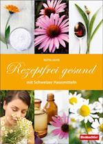 Rezeptfrei gesund mit Schweizer Hausmitteln af Ruth Jahn