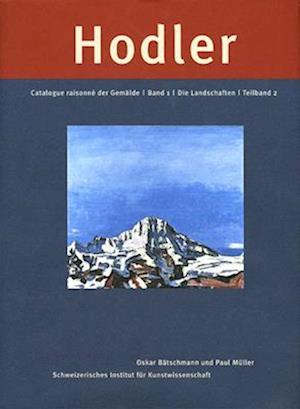 Ferdinand Hodler: Catalogue Raisonn? der Gem?lde. Band 1: Die Landschaften