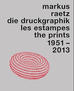 Markus Raetz. The Prints 1957-2013