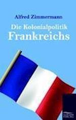 Die Kolonialpolitik Frankreichs af Alfred Zimmermann