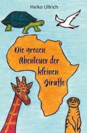 Die großen Abenteuer der kleinen Giraffe