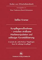Kurspflegemaßnahmen - Zwischen Strafbarer Marktmanipulation Und Zulässiger Kursstabilisierung (Studien Zum Wirtschaftsstrafrecht, nr. 38)