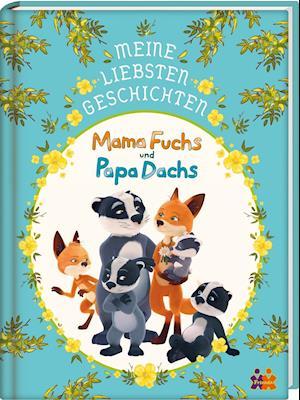 Mama Fuchs und Papa Dachs. Meine liebesten Geschichten