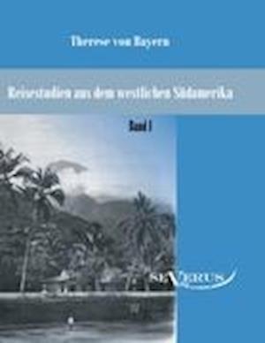 Bog, paperback Reisestudien Aus Dem Westlichen Sudamerika Von Therese Prinzessin Von Bayern, Band 1 af Therese Von Bayern