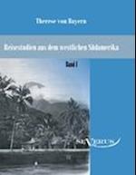 Reisestudien Aus Dem Westlichen Sudamerika Von Therese Prinzessin Von Bayern, Band 1