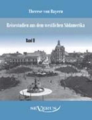Bog, paperback Reisestudien Aus Dem Westlichen Sudamerika Von Therese Prinzessin Von Bayern, Band 2 af Therese Von Bayern