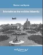 Reisestudien Aus Dem Westlichen Sudamerika Von Therese Prinzessin Von Bayern, Band 2