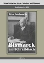 Reichskanzler Otto Von Bismarck - Bismarck Am Schreibtisch. Der Verhangnisvolle Immediatbericht af Otto Gradenwitz