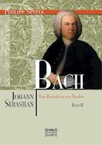 Johann Sebastian Bach. Eine Biografie in Zwei Banden. Band 2