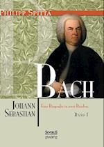 Johann Sebastian Bach Eine Biografie in Zwei Banden. Band 1