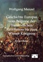 Geschichte Europas Vom Beginn Der Franzosischen Revolution Bis Zum Wiener Kongress (1789-1815) af Wolfgang Menzel