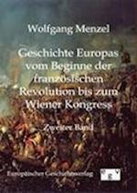 Geschichte Europas Vom Beginn Der Franzosischen Revolution Bis Zum Wiener Kongress af Wolfgang Menzel