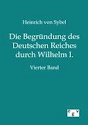 Bog, paperback Die Begrundung Des Deutschen Reiches Durch Wilhelm I. af Heinrich Von Sybel