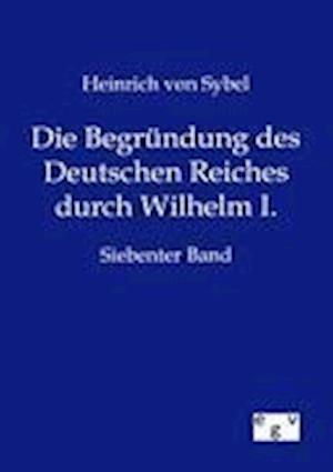 Bog, paperback Die Begr Ndung Des Deutschen Reiches Durch Wilhelm I. af Heinrich Von Sybel