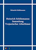 Heinrich Schliemanns Sammlung Trojanischer Altertumer