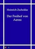 Der Freihof Von Aarau af Heinrich Zschokke