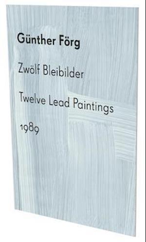 Gunther Forg: Twelve Lead Paintings