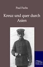 Kreuz Und Quer Durch Asien af Paul Fuchs