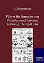Fuhrer Fur Sammler Von Porzellan Und Fayence, Steinzeug, Steingut Usw. af E. Zimmermann