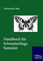 Handbuch Fur Schmetterlings-Sammler af Alexander Bau