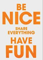 Be Nice, Share Everything, Have Fun
