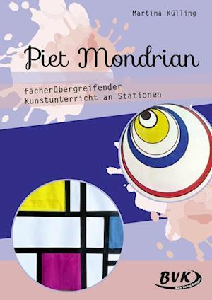 Piet Mondrian - fächerübergreifender Kunstunterricht an Stationen