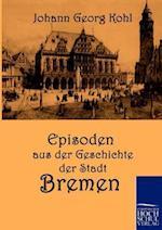 Episoden Aus Der Geschichte Der Stadt Bremen af Johann Georg Kohl