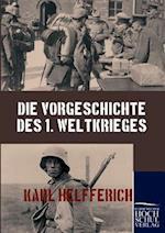 Die Vorgeschichte Des 1. Weltkrieges af Karl Helfferich