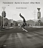 Arnold Odermatt: Feierabend. Apres Le Boulot. Let's Call it a Day