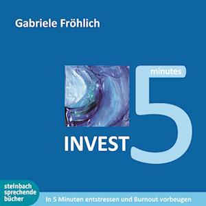 Invest 5 - 5 Minuten Zeit investieren - Entspannung und Kraft gewinnen