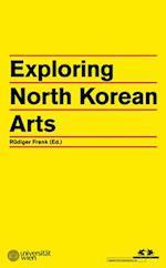 Exploring North Korean Arts af Koen De Ceuster, Frank Hoffmann, Keith Howard