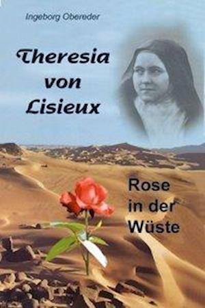 Theresia von Lisieux - Rose in der Wüste