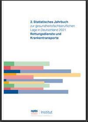 2. Statistisches Jahrbuch zur gesundheitsfachberuflichen Lage in Deutschland 2021. Rettungsdienste und Krankentransporte