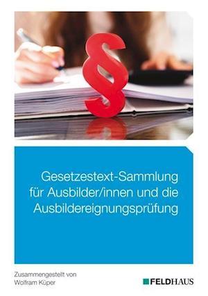 Gesetzestext-Sammlung für Ausbilder/-innen und die Ausbildereignungsprüfung