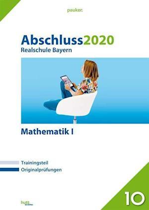 Abschluss 2020 - Realschule. Mathematik I. Bayern