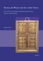 Byzanz, Der Westen Und Das Wahre Kreuz (Spatantike-Fruhes Christentum-Byzanz)