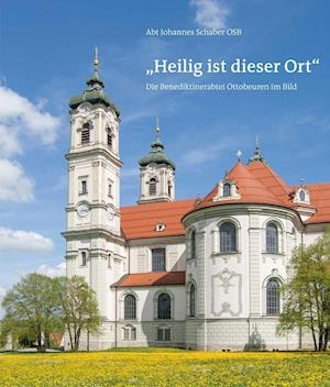 """""""Heilig ist dieser Ort"""" - Die Benediktinerabtei Ottobeuren im Bild"""