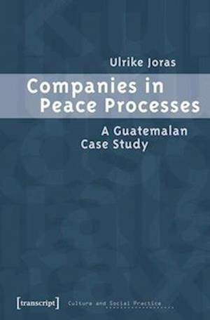 Companies in Peace Processes - A Guatemalan Case Study
