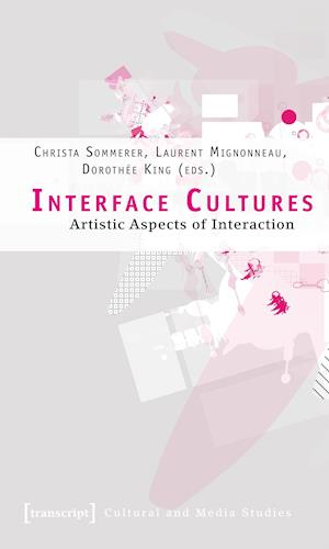 Interface Cultures - Artistic Aspects of Interaction
