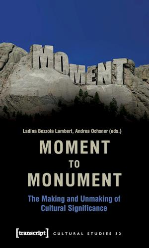 Moment to Monument - The Making and Unmaking of Cultural Significance (in collaboration with Regula Hohl Trillini, Jennifer Jermann and Markus