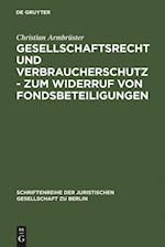 Gesellschaftsrecht Und Verbraucherschutz - Zum Widerruf Von Fondsbeteiligungen (Schriftenreihe der Juristischen Gesellschaft zu Berlin, nr. 177)