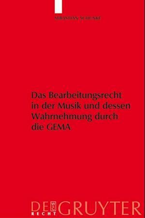 Das Bearbeitungsrecht in der Musik und dessen Wahrnehmung durch die GEMA