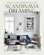 Scandinavia Dreaming : Nordic Homes, Interiors and Design: Scandinavian Design, Interiors and Living