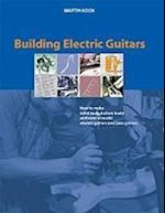 Building Electric Guitars: How to Make Solid-Body, Hollow-Body and Semi-Acoustic Electric Guitars and Bass Guitars af Martin Koch