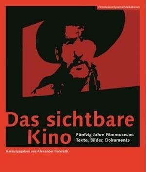 Das sichtbare Kino (German-language Edition) - Funfzig Jahre Filmmuseum: Texte, Bilder, Dokumente